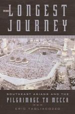 The Longest Journey : Southeast Asians and the Pilgrimage to Mecca - Eric Tagliocozzo