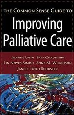 The Common Sense Guide to Improving Palliative Care - Joanne Lynn