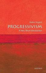 Progressivism : A Very Short Introduction - Walter T.K. Nugent