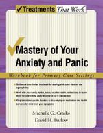 Mastery of Your Anxiety and Panic : Workbook for Primary Care Settings - Michelle G. Craske