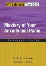 Mastery of Your Anxiety and Panic : Therapist Guide - Michelle G. Craske