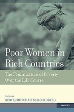 Poor Women in Rich Countries : The Feminization of Poverty Over the Life Course - Gertrude Schaffner Goldberg