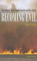 Becoming Evil : How Ordinary People Commit Genocide and Mass Murder - James E. Waller