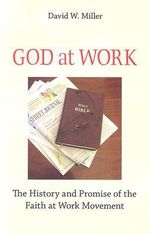 God at Work : The History and Promise of the Faith at Work Movement - David W. Miller