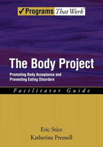 The Body Project: Facilitator Guide : Promoting Body Acceptance and Preventing Eating Disorders - Eric Stice
