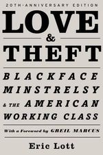 Love & Theft : Blackface Minstrelsy and the American Working Class - Eric Lott