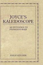 Joyce's Kaleidoscope : An Invitation to Finnegans Wake - Philip Kitcher