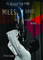 It's about That Time : Miles Davis on and Off Record - Richard Cook