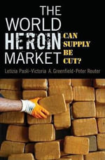 The World Heroin Market : Can Supply be Cut? - Letizia Paoli