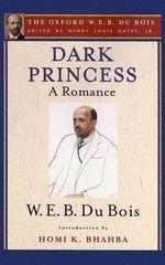Dark Princess (the Oxford W. E. B. Du Bois) : A Romance - W. E. B. Du Bois