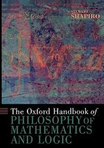 The Oxford Handbook of Philosophy of Mathematics and Logic : Oxford Handbooks Ser.