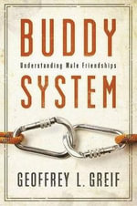 Buddy System : Understanding Male Friendships - Geoffrey L. Greif