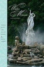 Water Music : Making Music in the Spas of Europe and North America - Ian C. Bradley