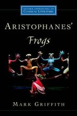 Aristophanes' Frogs : Oxford Approaches to Classical Literature - Mark Griffith