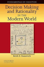 Decision Making and Rationality in the Modern World : Fundamentals in Cognition Ser. - Keith E. Stanovich
