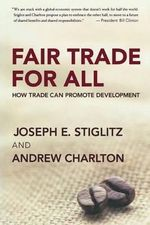 Fair Trade for All : How Trade Can Promote Development - Professor Joseph E Stiglitz