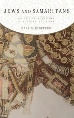 Jews and Samaritans : The Origins and History of Their Early Relations - Gary N. Knoppers