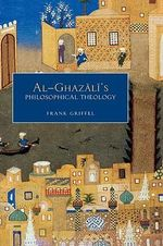 Al- Ghazali's Philosophical Theology : An Introduction - Frank Griffel
