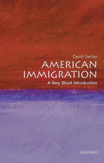 American Immigration : A Very Short Introduction - David A. Gerber