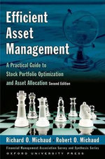 Efficient Asset Management : A Practical Guide to Stock Portfolio Optimization and Asset Allocation - Richard O. Michaud