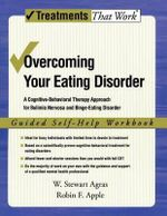 Overcoming Your Eating Disorder: Guided Self-help Workbook : A Cognitive-behavioral Therapy Approach for Bulimia Nervosa and Binge-eating Disorder - W.Stewart Agras