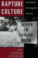 Rapture Culture : Left Behind in Evangelical America - Amy Johnson Frykholm