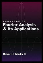Handbook of Fourier Analysis and Its Applications : Dedicated to the Unity of Science - Robert J. Marks