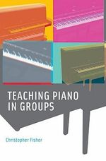 Teaching Piano in Groups - Christopher Fisher