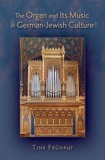 The Organ and Its Music in German-Jewish Culture - Tina Fruhauf