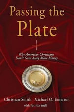 Passing the Plate : Why American Christians Don't Give Away More Money - Christian Smith