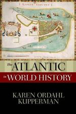 The Atlantic in World History : New Oxford World History - Karen Ordahl Kupperman