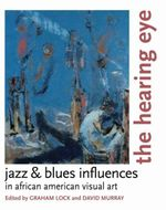 The Hearing Eye : Jazz and Blues Influences in African-American Visual Art
