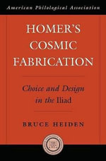 Homer's Cosmic Fabrication : Choice and Design in the