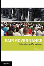 Fair Governance : Paternalism and Perfectionism - Francis H. Buckley