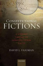 Constitutional Fictions : A Unified Theory of Constitutional Facts - David L. Faigman