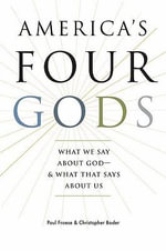 America's Four Gods : What We Say about God--& What That Says about Us - Paul Froese