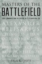 Masters of the Battlefield : From the Classical Age to the Napoleonic Era - Paul Davis