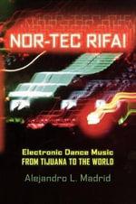 Nor-tec Rifa! : Electronic Dance Music from Tijuana to the World - Alejandro L. Madrid