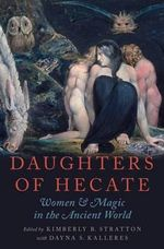 Daughters of Hecate : Women and Magic in the Ancient World - Kimberly B. Stratton