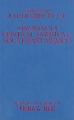 A Field Guide to the Mammals of Central America and Southeast Mexico : The Central Neotropics - Ecuador, Peru, Bolivia, B... - Fiona A. Reid