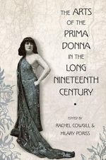 The Arts of the Prima Donna in the Long Nineteenth Century : 1800-1920