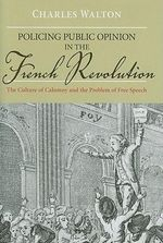 Policing Public Opinion in the French Revolution : The Culture of Calumny and the Problem of Free Speech - Charles Walton