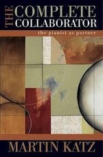 The Complete Collaborator : The Pianist as Partner - Martin Katz