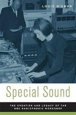 Special Sound : The Creation and Legacy of the BBC Radiophonic Workshop - Louis Niebur