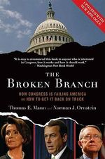 The Broken Branch : How Congress is Failing America and How to Get it Back on Track - Thomas E. Mann