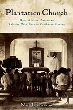 Plantation Church : How African American Religion Was Born in Caribbean Slavery - Noel Leo Erskine