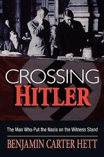 Crossing Hitler : The Man Who Put the Nazis on the Witness Stand - Benjamin Carter Hett