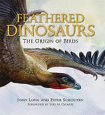 Feathered Dinosaurs : The Origin of Birds - John L. Long