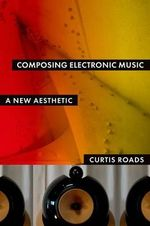 Composing Electronic Music : A New Aesthetic - Curtis Roads