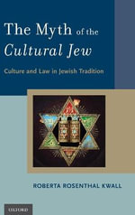 The Myth of the Cultural Jew : Culture and Law in Jewish Tradition - Roberta Rosenthal Kwall
